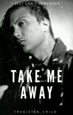 Take Me Away by tragician_child