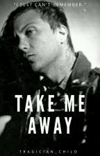 (ON HOLD) Take Me Away by tragician_child