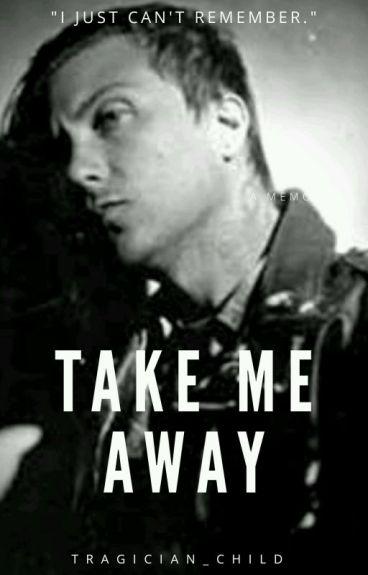 (ON HOLD) Take Me Away