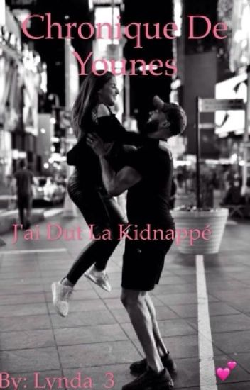 Chronique de Younes : J'ai du la kidnappé .