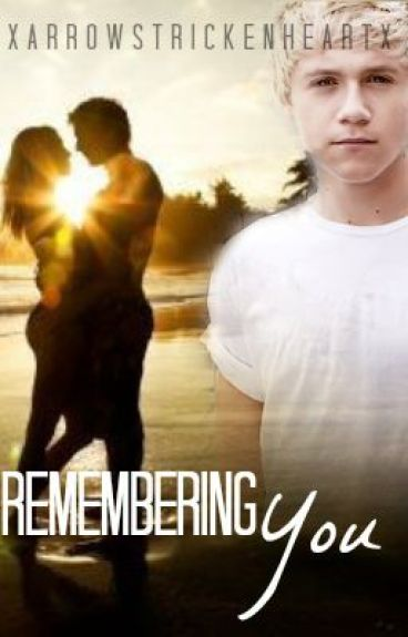 Remembering You  {One Direction} by XArrowStrickenHeartX