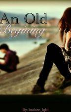 An Old Begining [GirlxGirl] by broken_lgbt