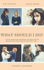 What Should I Do? 1 || TaeNySic by Jigeumun