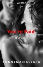 You're Paid (SPG) by funnymariaclara