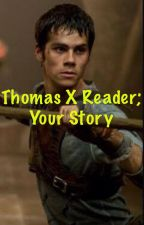 Thomas X Reader; your story by stilessunshine