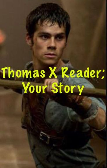 Thomas X Reader; your story