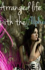 Arranged Life With The Alpha by Valine
