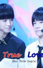 [Khải Thiên] True Love by susu2810