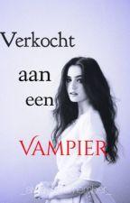 Verkocht aan een Vampier by _always_remember_