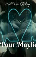 Pour Maylie (Arrêtée) by AllisonRiley67
