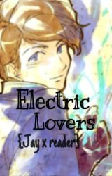 Electric lovers (Jay x Reader) by _Lila_Loomsdown_