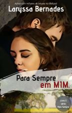 Para Sempre em Mim - Livro 3. by Lary_bernades