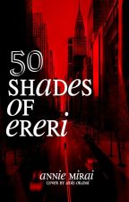 Fifty shades of Ereri [Shingeki no Kyojin] by AnnieMirai
