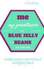 Me, My Greatness and Blue Jellybeans by TealGreenGirl