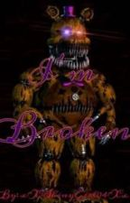 I'm Broken (A FNAF4 FANFICTION) by xXCresseliasDreamXx