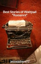 Best Stories of Wattpad *Romance* by jesswashere77