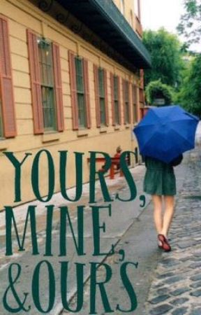 Yours, Mine & Ours by teenagechristiangirl