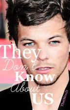 They Don't Know About Us (A Louis Tomlinson Story) || SEE NEW VERSION by ThatMrs1D