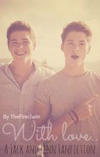 With Love.. ( Jack and Finn Harries ) by zaynflirt