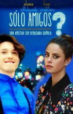 SÓLO AMIGOS? ||Alonso Villalpando|| by wendyvillalpando187