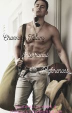 Channing Tatum interracial preferences by queenlilly368