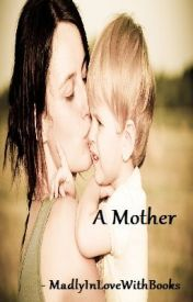 A Mother by Madlyinlovewithbooks