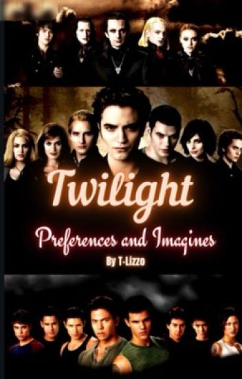 Twilight Preferences and Imagines! (Requests are Closed For Now! :) )