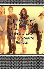 The Doppleganger , The Eternal Stud , The 1st Hybrid, and The Vampire Barbie. by Katerina1864