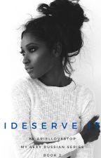 I Deserve It  ( #Wattys2016 ) by AriellovesTOP