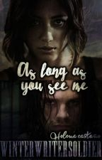 As long as you see me. (Bucky Barnes/Winter Soldier) by winterwritersoldier