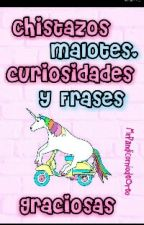 Chistazos MALOTES, curiosidades, frases graciosas by MrPandicorniodeOreo