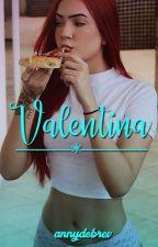Valentina ❥ || 1° Temporada || (Completo) by AnnyDobrev