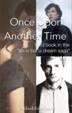 "Once Upon Another Time   (Third Book In The ""Life Is But A Dream"" Saga) by jedihobbitwizard"