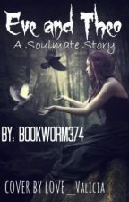 Eve and Theo- A Soulmate Story by NightBeforeDawn