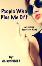 People Who Piss Me Off by daisychild14