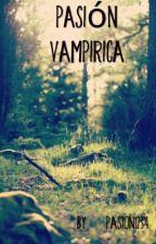 pasión vampirica by pasion1234