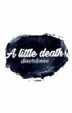 """""""A little death"""" AU l.s. by desordonne"""