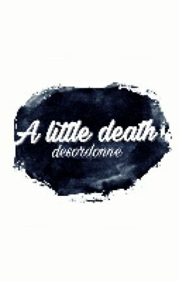 """A little death"" AU l.s."