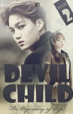 Devil Child II (The Beginning of Life) [Kai EXO Fanfiction] by ZZiHan