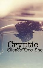 Cryptic- Silence One-Shot by newyorkgurl