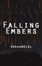 Falling Embers (Sequel to Burning Bright) by ArkhamGirl