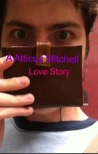 A Atticus Mitchell Love Story by ADMSharlotte9495