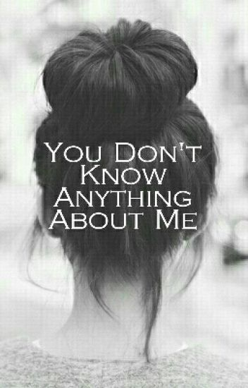 You Don't Know Anything About Me