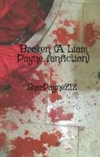 Broken (A Liam Payne fanfiction) ~Editing by SharPayne212