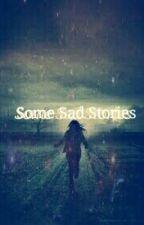 Some Sad Stories by darkangel0329