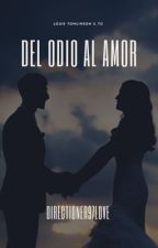 Del odio al amor (Louis Tomlinson y tú)® by directioner97love