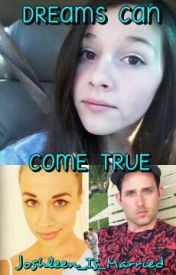 Dreams Can Come True-Joshleen Fanfiction by Joshleen_Is_Married