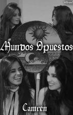 Mundos Opuestos [Camren] by YouKnowTheSecret