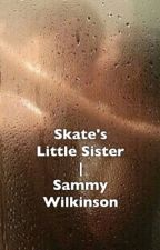 Skate's Little Sister | Sammy Wilkinson  by badbaby00