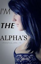 I'm The Alpha's by anonymous_writer_14